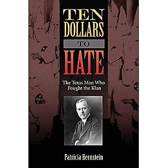 Ten Dollars to Hate: The Texas Man Who Fought the Klan (Sam Rayburn Series on Rural Life)