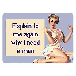 Explain To Me Again Why I Need A Man small metal sign    (fd 3022)