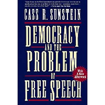 Democracy and the Problem of Free Speech by Sunstein & Cass R.