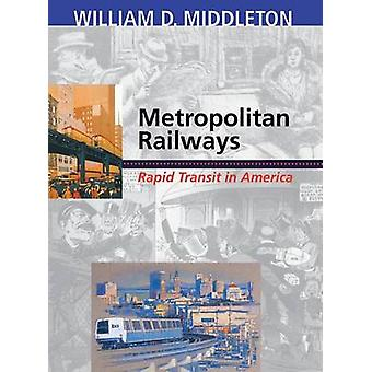 Metropolitan Railways Rapid Transit in America by Middleton & William D.
