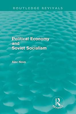 Political Economy and Soviet Socialism Routledge Revivals by Nove & Alec
