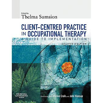 ClientCentered Practice in Occupational Therapy A Guide to Implementation by Sumsion & Thelma