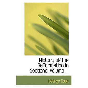History of the Reformation in Scotland Volume III by Cook & George