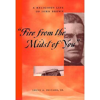 Feuer aus der Mitte von Ihnen ein religiöses Leben von John Brown von Decaro & Jr. & Louis A