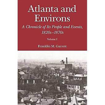 Atlanta and Environs A Chronicle of Its People and Events Vol. 1 1820s1870s by Garrett & Franklin M.