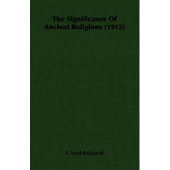 Betydelsen av forntida religioner 1912 av Reichardt & E. Noel