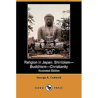 Religion in Japan ShintoismBuddhismChristianity Illustrated Edition Dodo Press by Cobbold & George A.