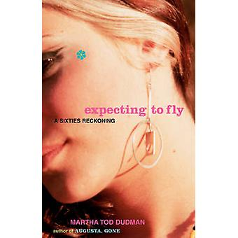 Expecting to Fly A Sixties Reckoning by Dudman & Martha Tod