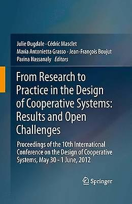 From Research to Practice in the Design of Cooperative Systems Results and Open Challenges Proceedings of the 10th International Conference on the D by Dugdale & Julie