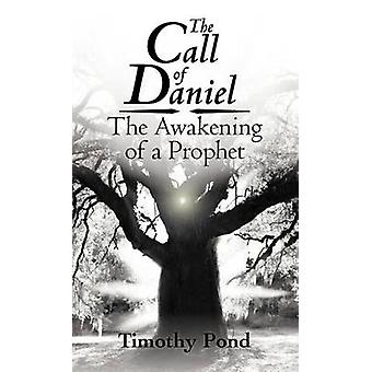 The Call of Daniel The Awakening of a Prophet by Pond & Timothy