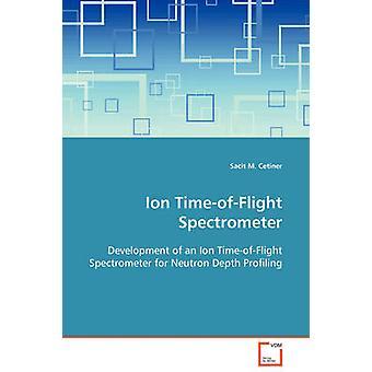 Ion TimeofFlight Spectrometer door Cetiner & Sacit M.