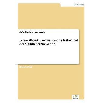 Personalbeurteilungssysteme als Instrument der Mitarbeitermotivation by Block & geb. Staude & Anja