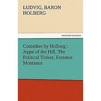 Comedies by Holberg Jeppe of the Hill the Political Tinker Erasmus Montanus by Holberg & Ludvig Baron