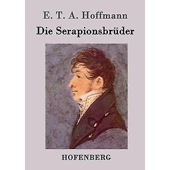 Die Serapionsbrder by E. T. A. Hoffmann