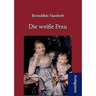 Die weie Frau by Naubert & Benedikte
