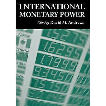International Monetary Power by David M. Andrews - 9780801444562 Book