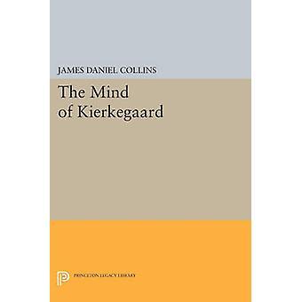 The Mind of Kierkegaard by James Daniel Collins - 9780691612904 Book