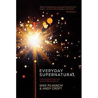 Everyday Supernatural - Living a Spirit-Led Life Without Being Weird b