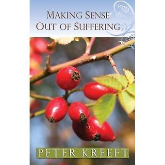 Making Sense out of Suffering by Peter J. Kreeft - 9780892832194 Book
