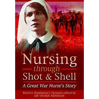 Nursing Through Shot and Shell - A Great War Nurse's Story by Christin