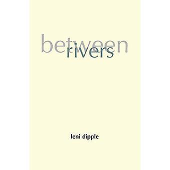Between Rivers by Leni Dipple - 9781843445821 Book