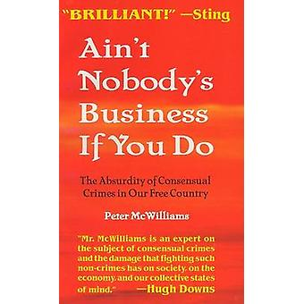 Ain't Nobody's Business If You Do - The Absurdity of Consensual Crimes