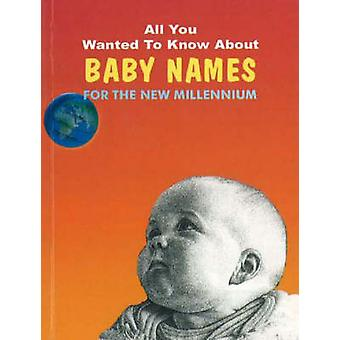 All You Wanted to Know About Baby Names - For the New Millennium by Ma