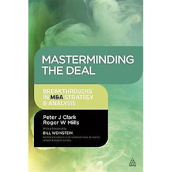 Masterminding the Deal Breakthroughs in MA Strategy and Analysis by Clark & Peter J.
