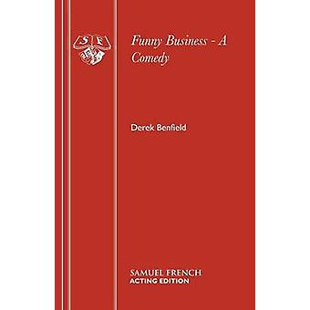 Funny Business  A Comedy by Benfield & Derek