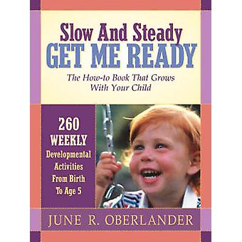 Slow and Steady Get Me Ready For Kindergarten 260 Activities To Do With Your Child From Age 0 to 5 by Oberlander & June R.