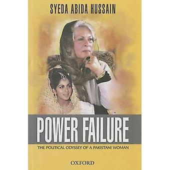 Power Failure - The Political Odyssey of a Pakistani Woman by Syeda Ab