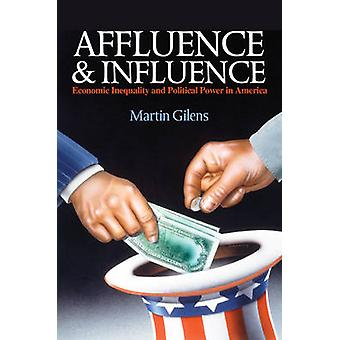 Affluence and Influence - Economic Inequality and Political Power in A