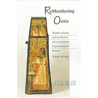 Remembering Osiris - Number - Gender - and the Word in Ancient Egyptia