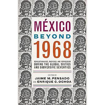 Mexico Beyond 1968 - Revolutionaries - Radicals - and Repression Durin