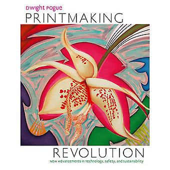 Printmaking Revolution - New Advancements in Technology - Safety - and