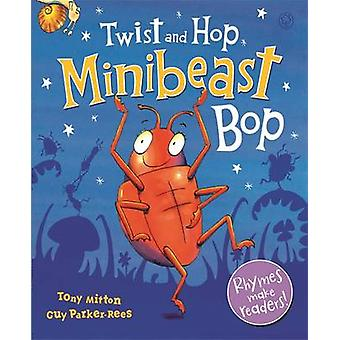 Twist and Hop - Minibeast Bop! by Tony Mitton - Guy Parker-Rees - 978