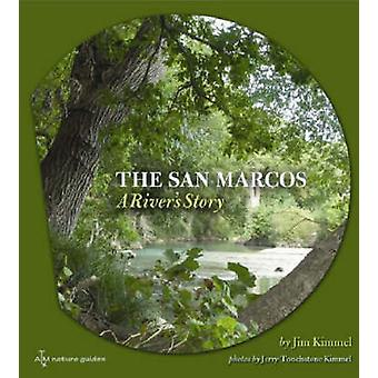 The San Marcos - A River's Story by Jim Kimmel - Andrew Sansom - Jerry