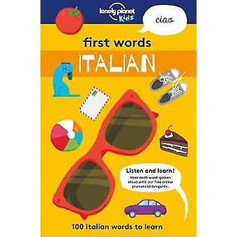First Words - Italian - 100 Italian words to learn by Lonely Planet Ki