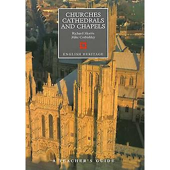 A Teacher's Guide to Churches - Cathedrals and Chapels by Richard Mor