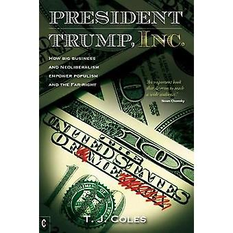 President Trump - Inc - How Big Business and Neoliberalism Empower Pop