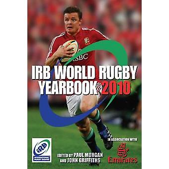 The IRB World Rugby Yearbook - 2010 by Paul Morgan - John Griffiths -