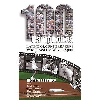 100 Campeones - Latino Grounbreakers Who Paved the Way in Sport by Ric