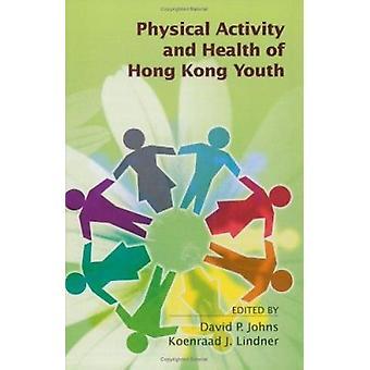 Physical Activity and Health of Hong Kong Youth by David P. Johns - K
