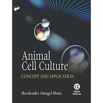 Animal Cell Culture - Concept and Application by Sheelendra Mangal Bha