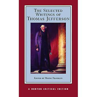 The Selected Writings of Thomas Jefferson by Thomas Jefferson - Wayne
