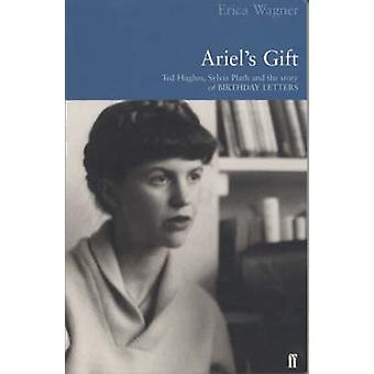 Ariel's Gift - A Commentary on Birthday Letters by Ted Hughes (Main) b