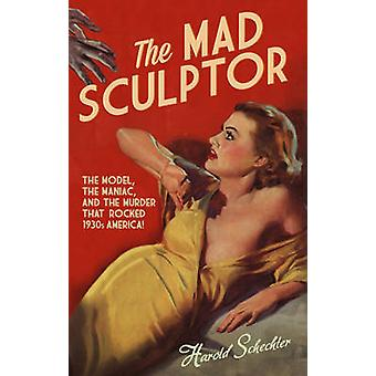 The Mad Sculptor by Harold Schechter - 9781781851364 Book