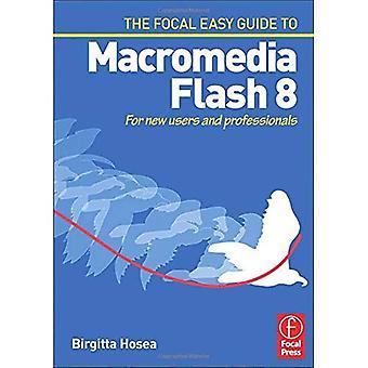 Focal enkel Guide till Macromedia Flash 8: för nya användare och yrkesverksamma: för nya användare och yrkesverksamma (Focal lätt Guide)