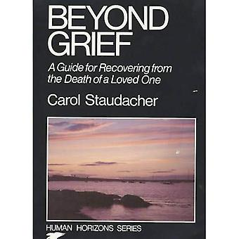 Beyond Grief: Guide for Recovering from the Death of a Loved One (Human horizons series): Guide for Recovering from the Death of a Loved One (Human horizons series)