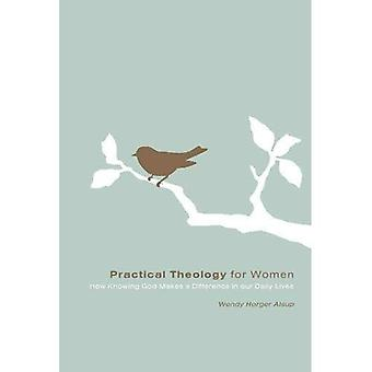 Practical Theology for Women: How Knowing God Makes a Difference in Our Daily Lives (RE: Lit)
